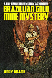 Brazilian Gold Mine Mystery: A Biff Brewster Mystery Adventure, by Andy Adams (Paperback)