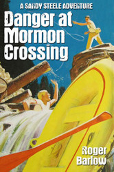 2. Danger at Mormon Crossing (A Sandy Steele Adventure), by Roger Barlow (paperback)