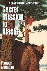 5. Secret Mission to Alaska (A Sandy Steele Adventure), by Roger Barlow (paperback)