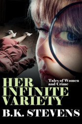 Her Infinite Variety: Tales of Women and Crime, by B.K. Stevens (Paperback)