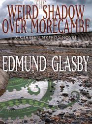 The Weird Shadow Over Morecambe: A Cthulhu Mythos Novel, by Edmund Glasby (epub/Kindle/pdf)