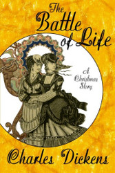 The Battle of Life: A Christmas Story, by Charles Dickens (Paperback)