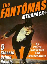 The Fantômas MEGAPACK®, by Pierre Souvestre & Marcel Allain (epub/Kindle/pdf)