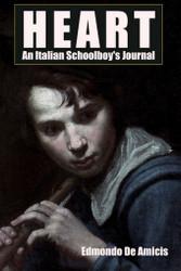 Heart: An Italian Schoolboy's Journal, by Edmondo De Amicis (Paperback)