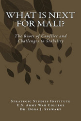 What is Next for Mali? The Roots of Conflict and Challenges to Stability, by Dr. Dona J. Stewart (Paperback)