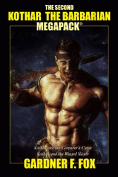 The Second Kothar the Barbarian MEGAPACK®: 3 Sword and Sorcery Novels, by Gardner F. Fox (Paperback)