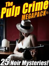 The Pulp Crime MEGAPACK®: 25 Noir Mysteries (epub/Kindle/pdf)