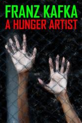 A Hunger Artist, by Franz Kafka (Trade Paperback)