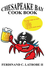 Chesapeake Bay Cook Book: Bayfood Edition, by Ferdinand C. Latrobe II (Paperback)
