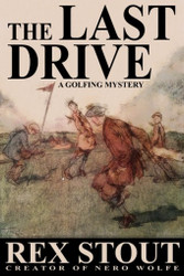 The Last Drive: A Golfing Mystery, by Rex Stout (Paperback)