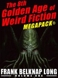 The 8th Golden Age of Weird Fiction MEGAPACK®: Frank Belknap Long (Vol. 1) (epub/Kindle/pdf)