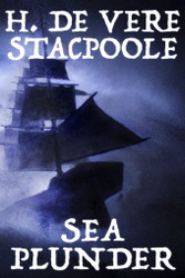 Sea Plunder, by H. De Vere Stacpoole (Case Laminate)