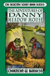 The Adventures of Danny Meadow Mouse, by Thornton W. Burgess (Trade Paperback)
