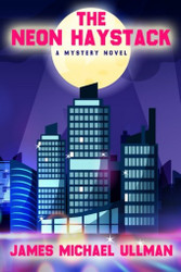 The Neon Haystack, by James Michael Ullman (Paperback)
