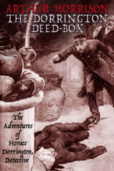 The Dorrington Deed-Box: The Adventures of Horace Dorrington, Detective, by Arthur Morrison (Paperback)