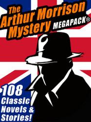 The Arthur Morrison Mystery MEGAPACK® (epub/Kindle/pdf)