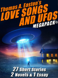 Thomas A. Easton's Love Songs and UFOs MEGAPACK®