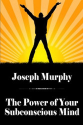 The Power of Your Subconscious Mind: Learn to Use the Power Hidden in Your Subconscious Mind, by Dr. Joseph Murphy (trade pb)