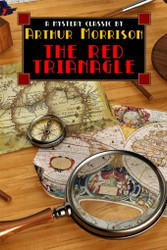 The Red Triangle: Being Some Further Chronicles of Martin Hewitt, Investigator, by Arthur Morrison (Paperback)