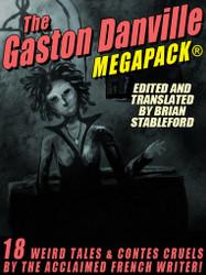 The Gaston Danville MEGAPACK®: Weird Tales and Contes Cruels (epub/Kindle/pdf)