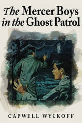 The Mercer Boys in the Ghost Patrol, by Capwell Wyckoff (Paper)