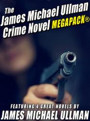 The James Michael Ullman Crime Novel MEGAPACK® (epub/kindle/pdf)