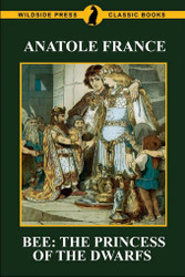 Bee: The Princess of the Dwarfs, by Anatole France (Paperback)