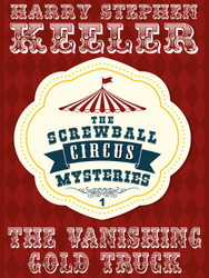 The Vanishing Gold Truck (The Screwball Circus Mysteries, Vol. 1), by Harry Stephen Keeler (epub/Kindle/pdf)