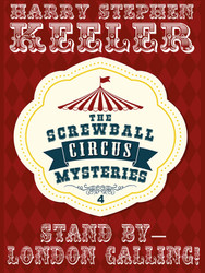 Stand By -- London Calling! (The Screwball Circus Mysteries, Vol. 4), by Harry Stephen Keeler  (epub/Kindle/pdf)