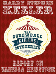 Report on Vanessa Hewstone (The Screwball Circus Mysteries, Vol. 8), by Harry Stephen Keeler  (epub/Kindle/pdf)