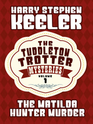 The Matilda Hunter Murder (The Tuddleton Trotter Mysteries, Vol. 1), by Harry Stephen Keeler  (epub/Kindle/pdf)