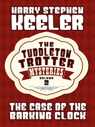 The Case of the Barking Clock (The Tuddleton Trotter Mysteries, Vol. 2), by Harry Stephen Keeler  (epub/Kindle/pdf)