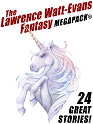The Lawrence Watt-Evans Fantasy MEGAPACK®, by Lawrence Watt-Evans (epub/Kindle/pdf)