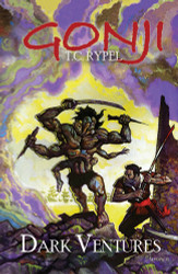 Gonji: Dark Ventures, by T.C. Rypel (trade paperback)