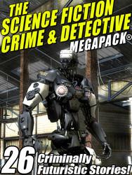 The Science Fiction Crime Megapack®: 26 Criminally Futuristic Stories!  (epub/Kindle/pdf)