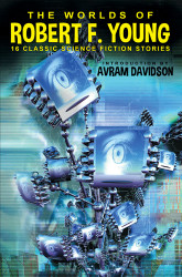 The Worlds of Robert F. Young: 16 Classic Science Fiction Stories, by Robert F. Young (paper)