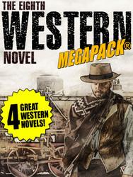 The 8th Western Novel MEGAPACK®: 4 Classic Westerns (epub/Kindle/Mobi>