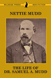 The Life of Dr. Samuel A. Mudd, by Nettie Mudd (Paperback)