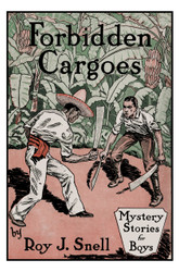 Forbidden Cargoes (Mystery Stories for Boys, Vol. 10), by Roy J. Snell (Paperback)