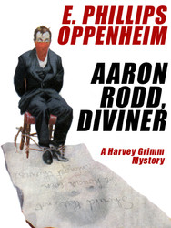 Aaron Rodd, Diviner: A Harvey Grimm Mystery, by E. Phillips Oppenheim (Paperback)