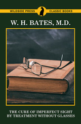 The Cure of Imperfect Sight by Treatment Without Glasses, by W.H. Bates, M.D. (Paperback)