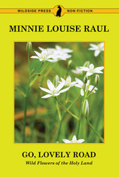 Go, Lovely Road: Wild Flowers of the Holy Land, by Minnie Louise Raul (Paperback)