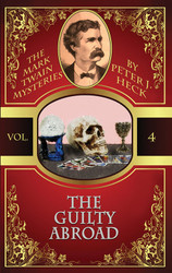 The Guilty Abroad: The Mark Twain Mysteries #4, by Peter J. Heck (Paperback)