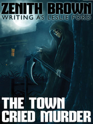The Town Cried Murder, by Zenith Brown (writing as Leslie Ford) (epub/Kindle/pdf)