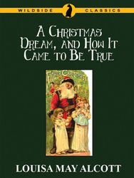 A Christmas Dream, and How It Came to Be True, by Louisa May Alcott (Paperback)