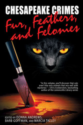Chesapeake Crimes:  Fur, Feathers, and Felonies, ed. by Donna Andrews, Barb Goffman, and Marcia Talley (Paperback)
