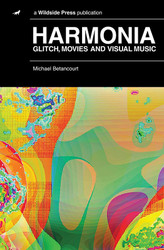 Harmonia: Glitch, Movies and Visual Music, by Michael Betancourt (Hardcover)