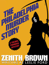 The Philadelphia Murder Story: A Colonel Primrose Mystery, by Leslie Ford / Zenith Brown (epub/Kindle/pdf)
