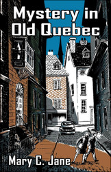 Mystery in Old Quebec, by Mary C. Jane (trade paperback)