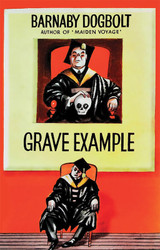 Grave Example, by Barnaby Dogbolt (Paperback)